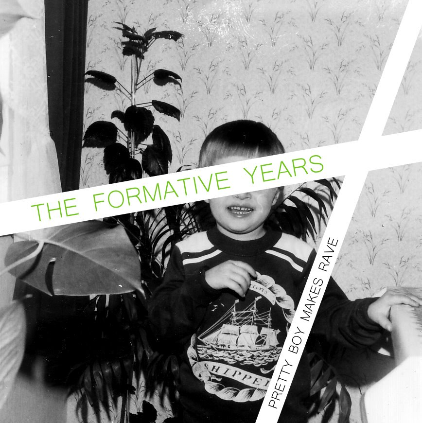 Pretty Boy Makes Rave - The Formative Years