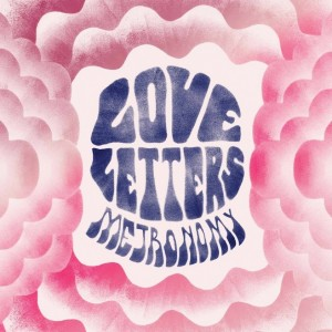 METRONOMY - Love Letters 1. The Upsetter 2.I'm Aquarius 3.Monstrous 4.Love Letters 5.Month Of Sundays 6.Boy Racers 7.Call Me 8.The Most Immaculate Haircut 9.Reservoir 10.Never Wanted