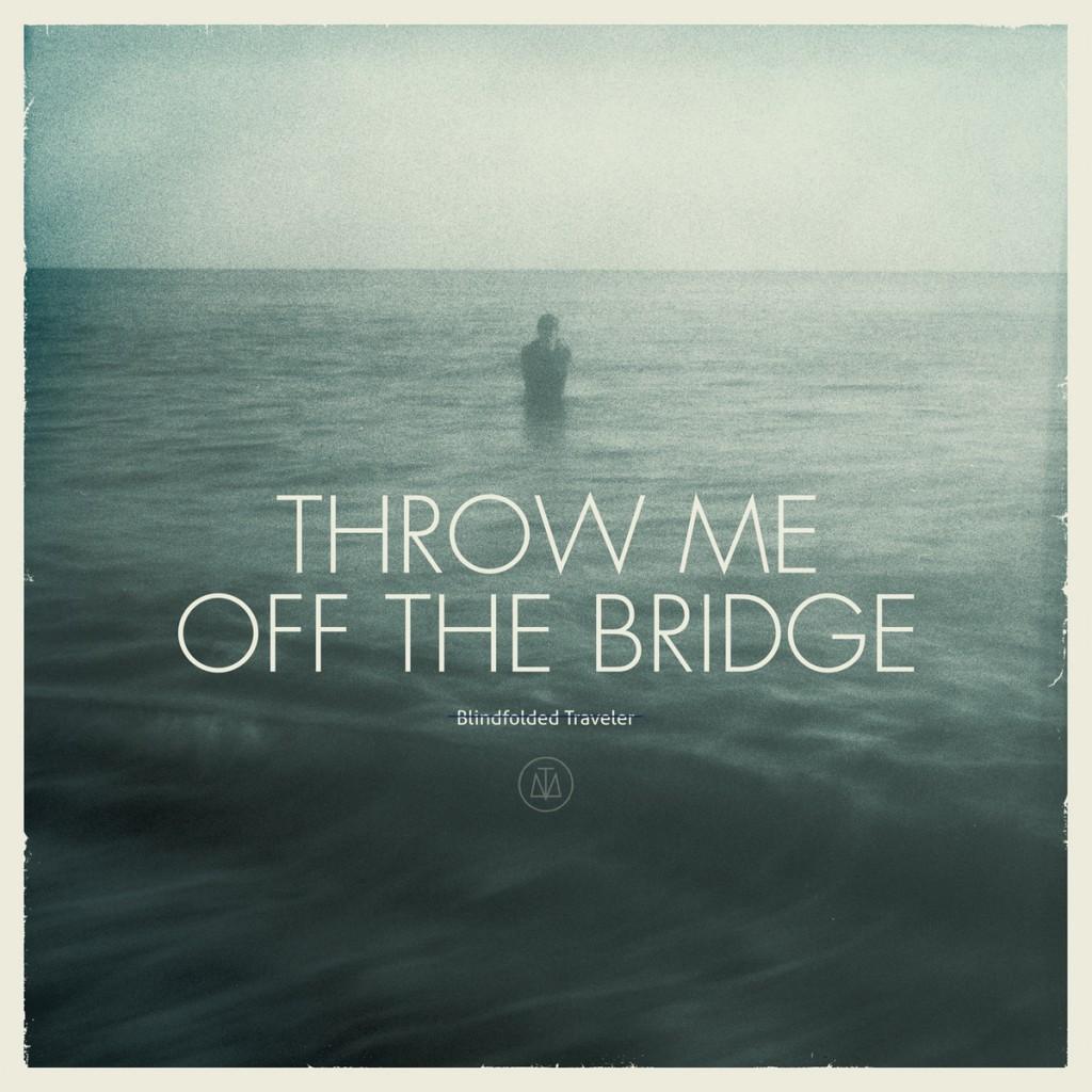 Throw Me Off The Bridge - Blindfolded Traveler - Album Cover 2014
