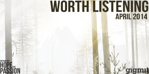 Worth Listening Playlist April 2014