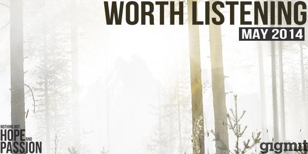 Worth Listening Playlist - May 2014