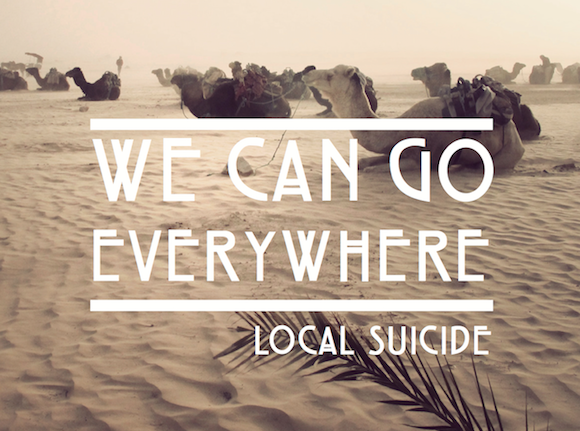 Local Suicide - We Can Go Everywhere