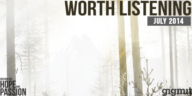 Worth Listening Playlist - July 2014