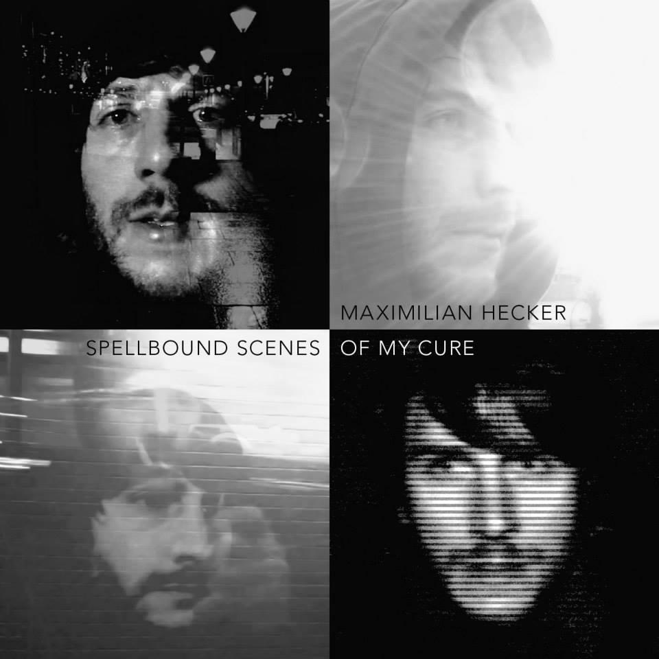 Maximilian Hecker - Spellbound Scenes Of My Cure