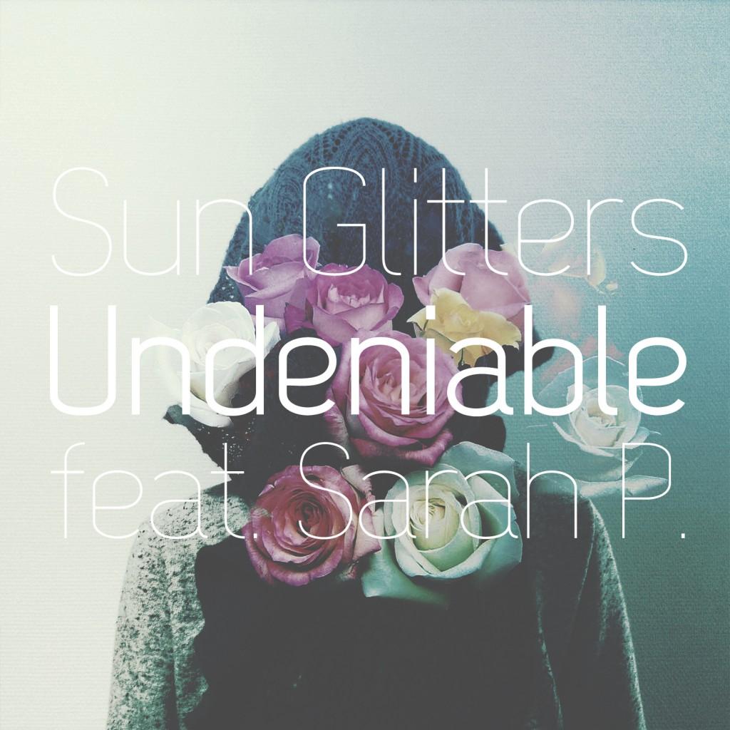 Sun Glitters & Sarah P. - Undeniable