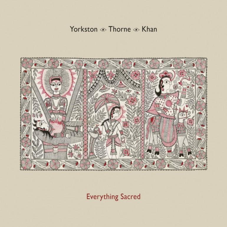 Yorkston-Thorne-Khan - Everything Sacred